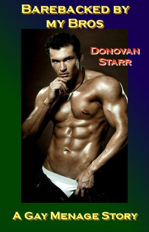 Barebacked my Bros: A Gay Menage Story by Donovan Starr
