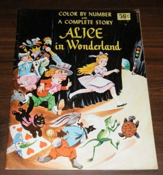 Alice in Wonderland. Color By Number with A Complete Story. Unknown