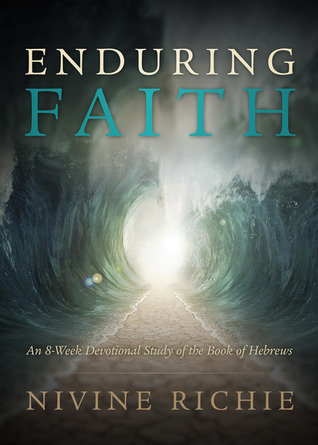 Enduring Faith - An 8-Week Devotional Study of the Book of Hebrews  by  Nivine Richie