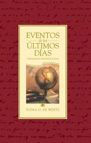 Eventos de los últimos días Ellen G. White