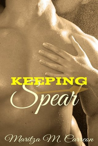 Keeping Spear (Spear, #1) Maritza M. Carreon