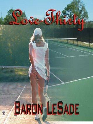 Love-Thirty... Baron LeSade