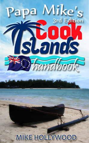 Papa Mikes Cook Islands Handbook, 3rd Edition  by  Mike Hollywood