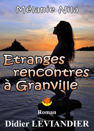 Mélanie Nila: Etranges rencontres à Granville  by  Didier Leviandier
