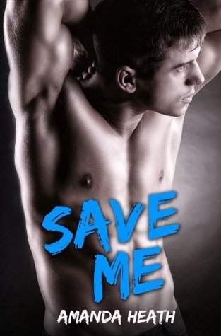 Save Me (Make or Break, #3)  by  Amanda Heath