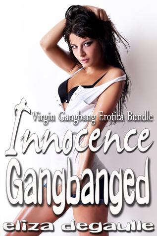 Innocence Gangbanged Eliza DeGaulle