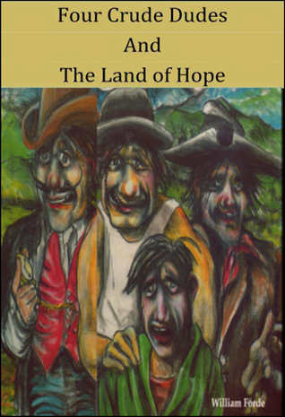 Four Crude Dudes and The Land of Hope  by  William Forde