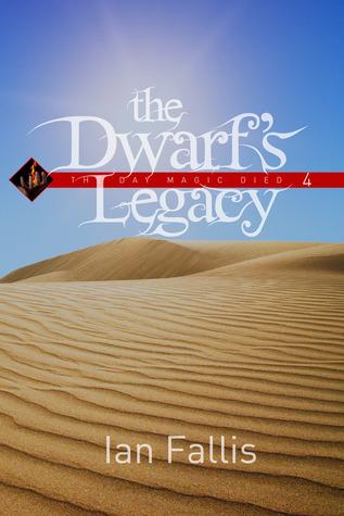 The Dwarfs Legacy (The Day Magic Died #4) Ian Fallis
