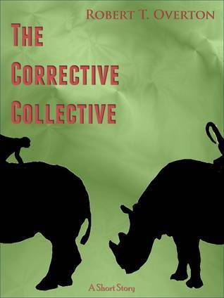 The Corrective Collective Robert T. Overton