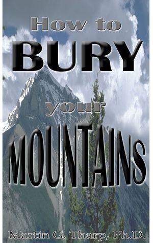 How to Bury Your Mountains Martin G. Tharp
