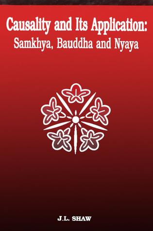 Causality and Its Application: Samkhya, Bauddha and Nyaya  by  J.L. Shaw
