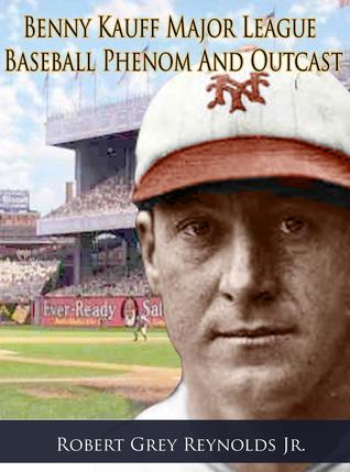 Benny Kauff Baseball Phenom And Outcast  by  Robert Grey Reynolds Jr.