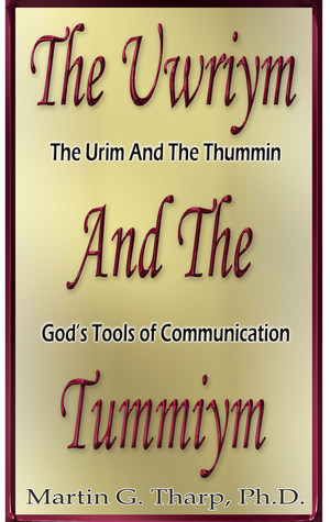 The Uwriym and the Tummiym  by  Martin G. Tharp