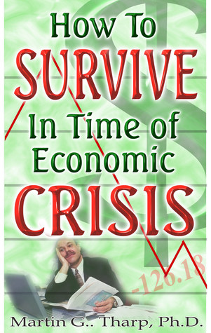 How to Survive in Time of Economic Crisis  by  Martin G. Tharp
