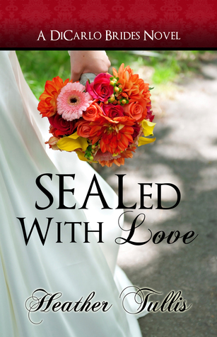 SEALed With Love (DiCarlo Brides #2)  by  Heather Tullis