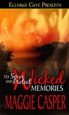 Wicked Memories (To Serve and Protect, #1)  by  Maggie Casper