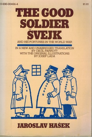 The Good Soldier Švejk and His Fortunes in the World War  by  Jaroslav Hašek