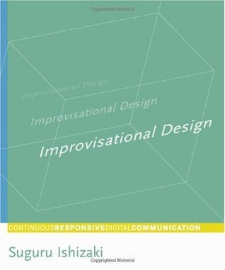 Improvisational Design: Continuous, Responsive Digital Communication Suguru Ishizaki