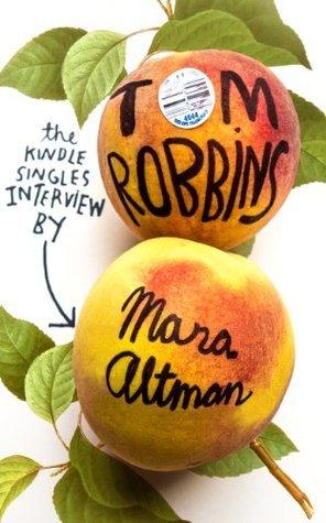 Tom Robbins: The Kindle Singles Interview  by  Mara Altman