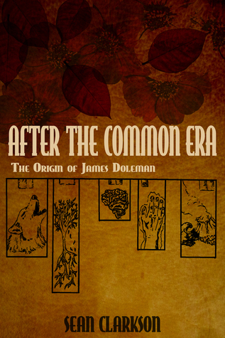 After the Common Era: The Origin of James Doleman  by  Sean Clarkson