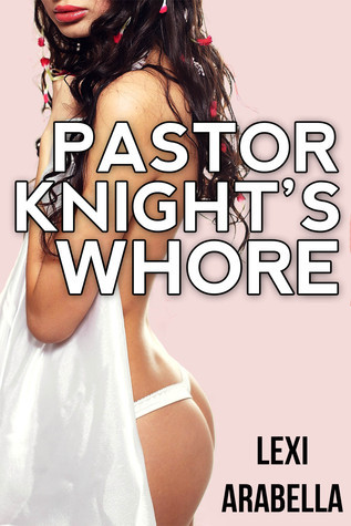 Pastor Knights Whore  by  Lexi Arabella
