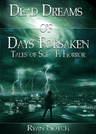 Dead Dreams of Days Forsaken: A Sci-Fi Horror Novel  by  Ryan Notch