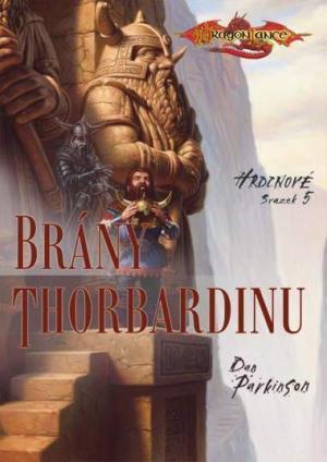 Brány Thorbardinu (Dragonlance: Hrdinové, #5)  by  Dan Parkinson