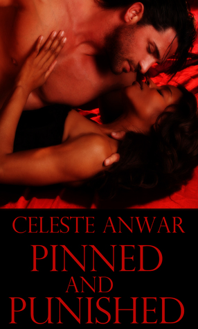 Pinned and Punished  by  Celeste Anwar