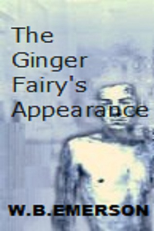 The Ginger Fairys Appearance  by  W.B. Emerson