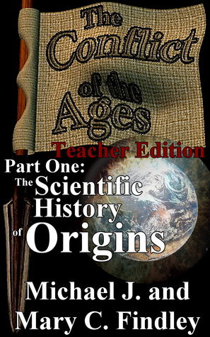 Conflict of the Ages Part One: The Scientific History of Origins Teacher Edition Michael J. Findley