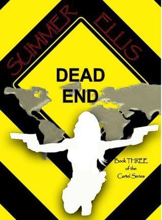 Dead End, Book Three of the Cartel Series Summer Ellis