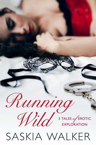 Running Wild: 3 tales of erotic exploration Saskia Walker