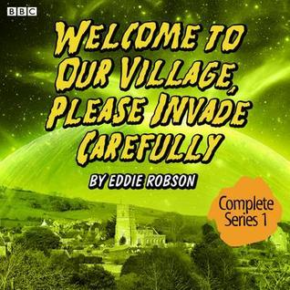 Welcome to Our Village, Please Invade Carefully: Series 1  by  Eddie Robson