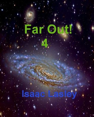 Far Out! 4  by  Isaac Lasley
