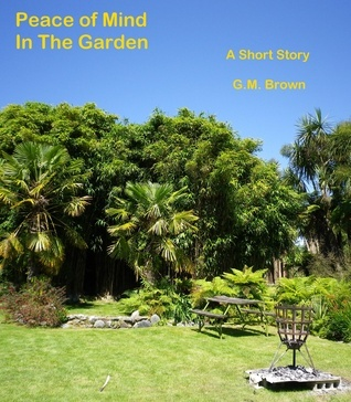 Peace of Mind in The Garden  by  GM Brown