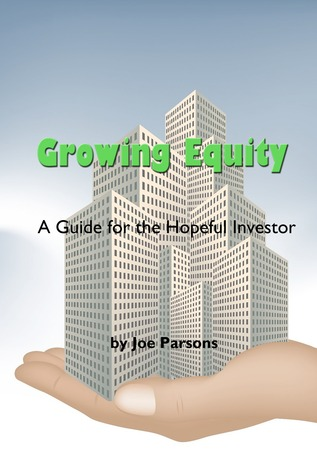 Growing Equity: A Guide for the Hopeful Investor  by  Joe Parsons