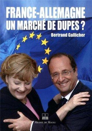 France-Allemagne un marché de dupes  by  Bertrand GALLICHER
