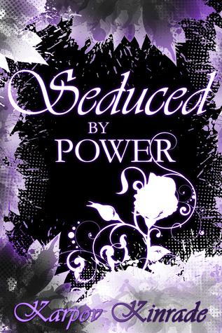 Seduced  by  Power: Roses Trilogy (The Seduced Saga, #3) by Karpov Kinrade