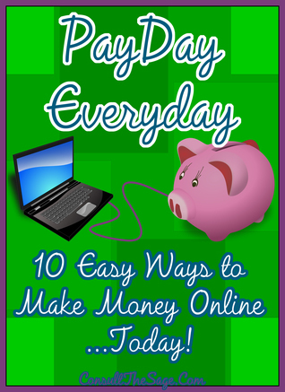 Payday Everyday: 10 Easy Ways to Make Money Online ConsultTheSage.Com