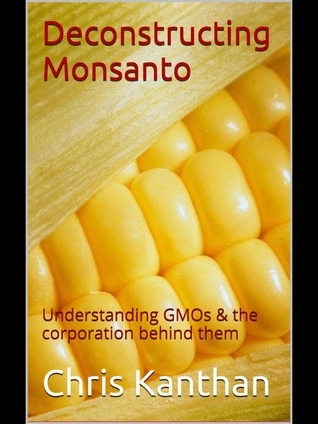Deconstructing Monsanto  by  Chris Kanthan