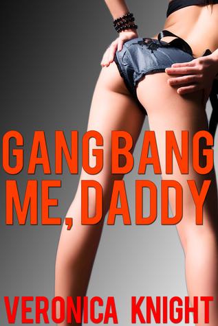 Gang Bang Me, Daddy Veronica Knight