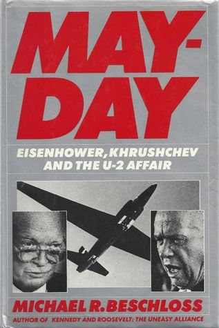 Mayday: Eisenhower, Khrushchev And The U-2 Affair Michael R. Beschloss