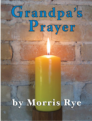 Grandpas Prayer  by  Morris Rye