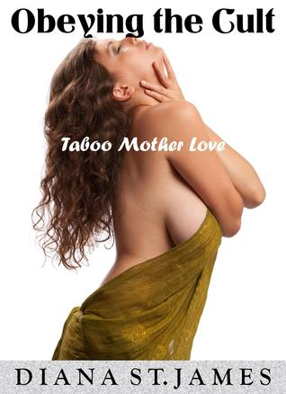 Obeying the Cult: Taboo Mother Love  by  Diana St. James