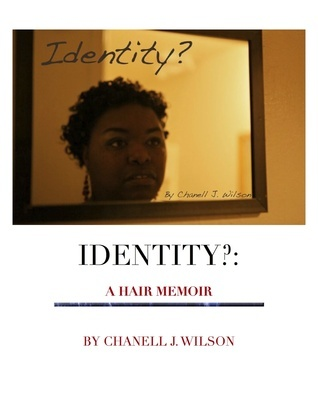 Identity?: A Hair Memoir  by  Chanell J. Wilson