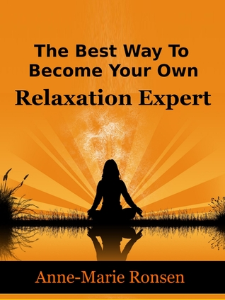 The Best Way To Become Your Own Relaxation Expert Anne-Marie Ronsen