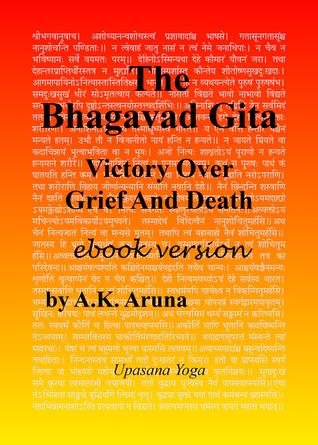 The Bhagavad Gita: Victory Over Grief And Death  by  A.K. Aruna