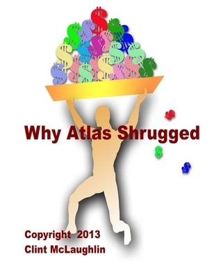 Why Atlas Shrugged  by  Clint McLaughlin
