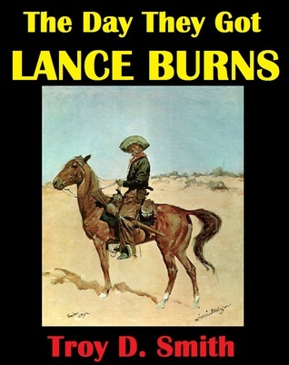 The Day They Got Lance Burns  by  Troy D. Smith