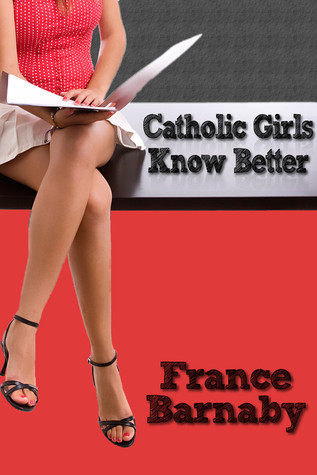 Catholic Girls Know Better  by  France Barnaby